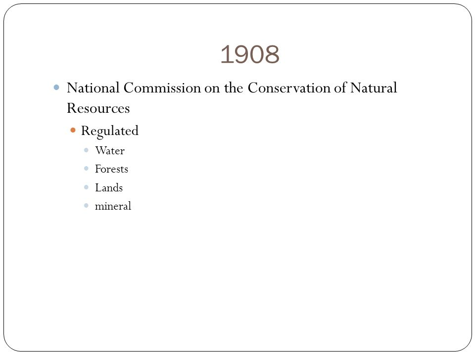 1908 National Commission on the Conservation of Natural Resources Regulated Water Forests Lands mineral