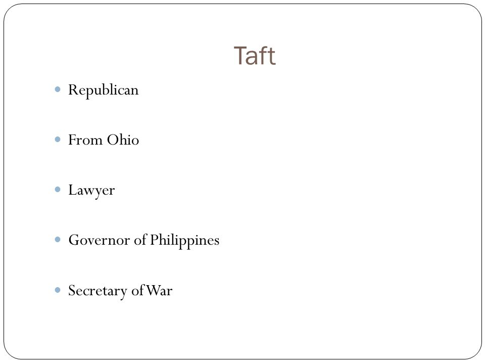Taft Republican From Ohio Lawyer Governor of Philippines Secretary of War