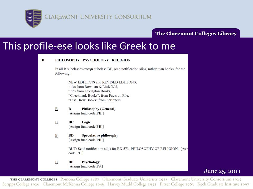 June 25, 2011 The Claremont Colleges Library This profile-ese looks like Greek to me