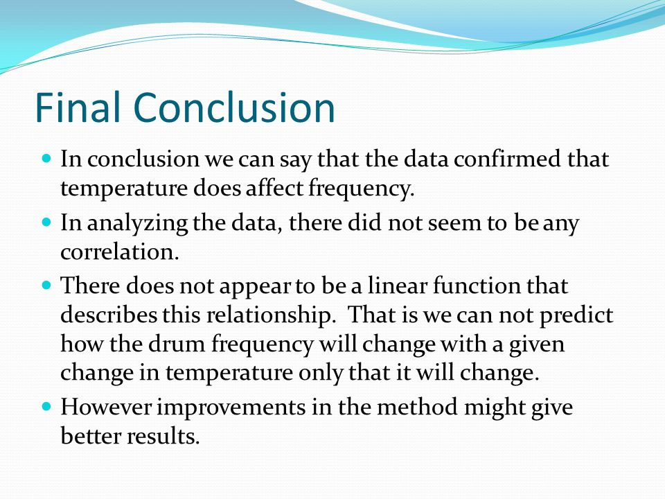Final Conclusion In conclusion we can say that the data confirmed that temperature does affect frequency.