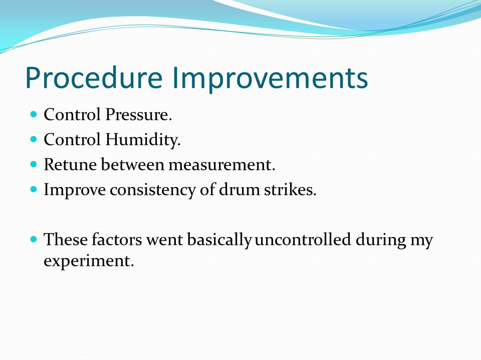 Procedure Improvements Control Pressure. Control Humidity.