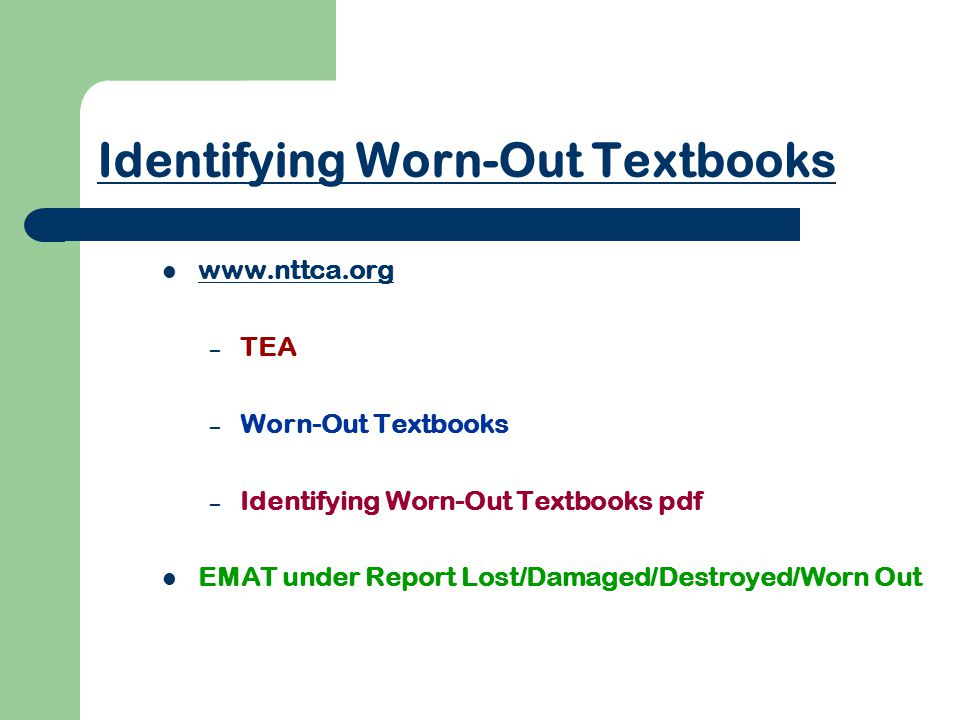 Identifying Worn-Out Textbooks www.nttca.org – TEA – Worn-Out Textbooks – Identifying Worn-Out Textbooks pdf EMAT under Report Lost/Damaged/Destroyed/Worn Out