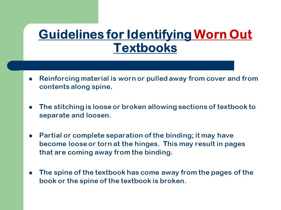 Guidelines for Identifying Worn Out Textbooks Reinforcing material is worn or pulled away from cover and from contents along spine.