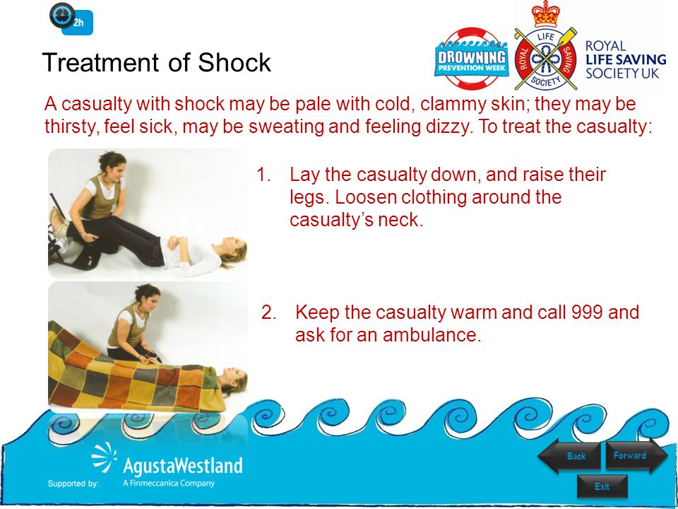 Treatment of Shock A casualty with shock may be pale with cold, clammy skin; they may be thirsty, feel sick, may be sweating and feeling dizzy.
