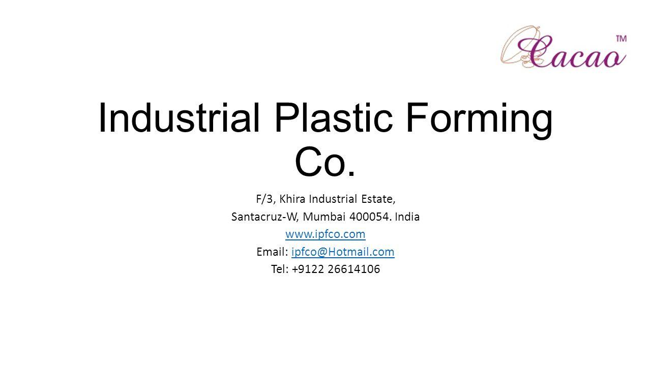 Industrial Plastic Forming Co. F/3, Khira Industrial Estate, Santacruz-W, Mumbai 400054.