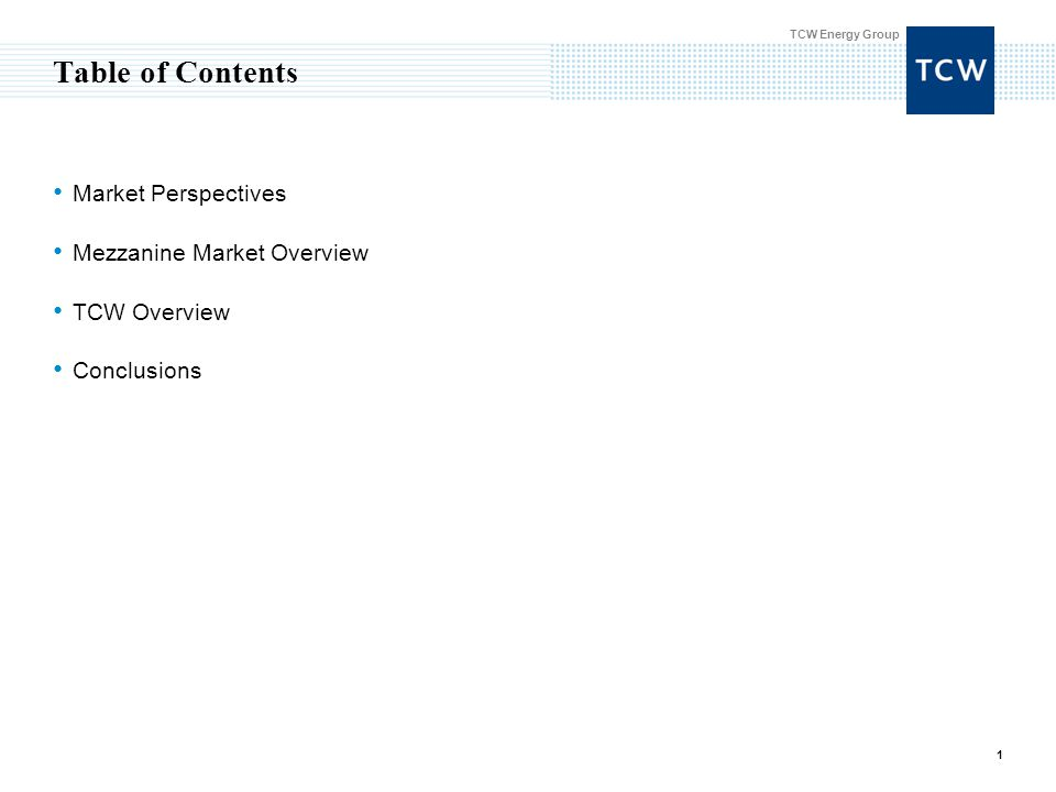 TCW Energy Group 1 Table of Contents Market Perspectives Mezzanine Market Overview TCW Overview Conclusions