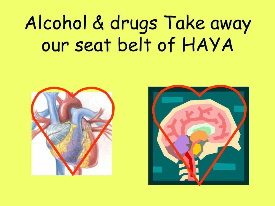 Alcohol & drugs Take away our seat belt of HAYA
