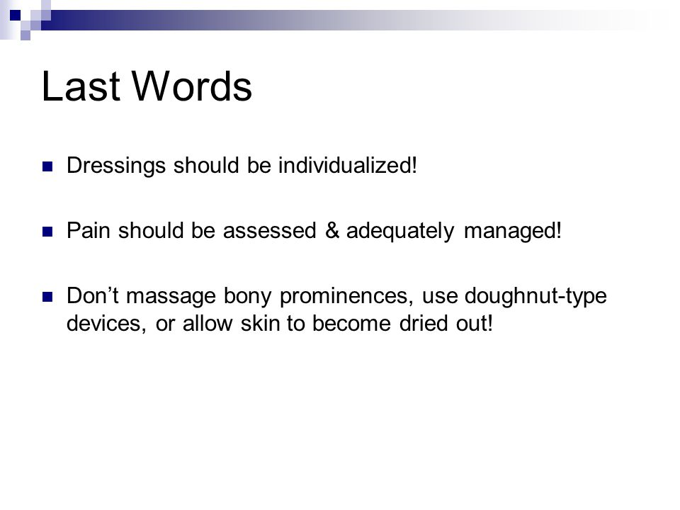 Last Words Dressings should be individualized. Pain should be assessed & adequately managed.