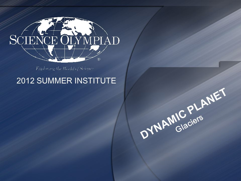 2012 SUMMER INSTITUTE DYNAMIC PLANET Glaciers