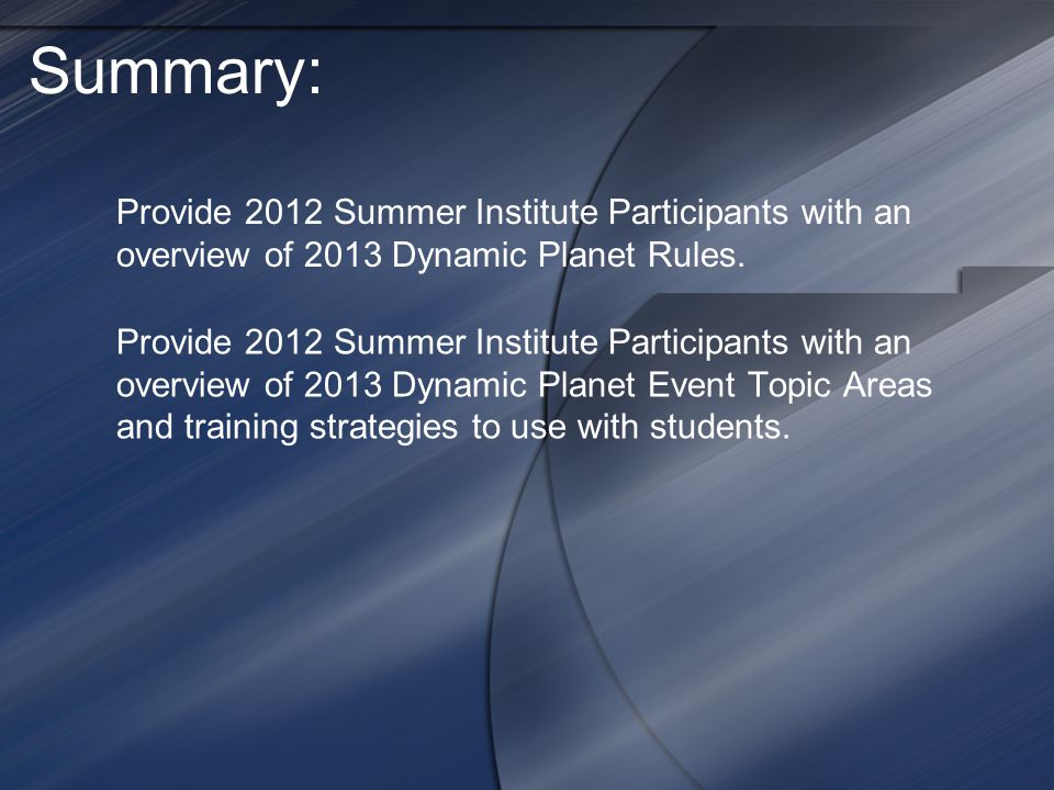 Summary: Provide 2012 Summer Institute Participants with an overview of 2013 Dynamic Planet Rules.