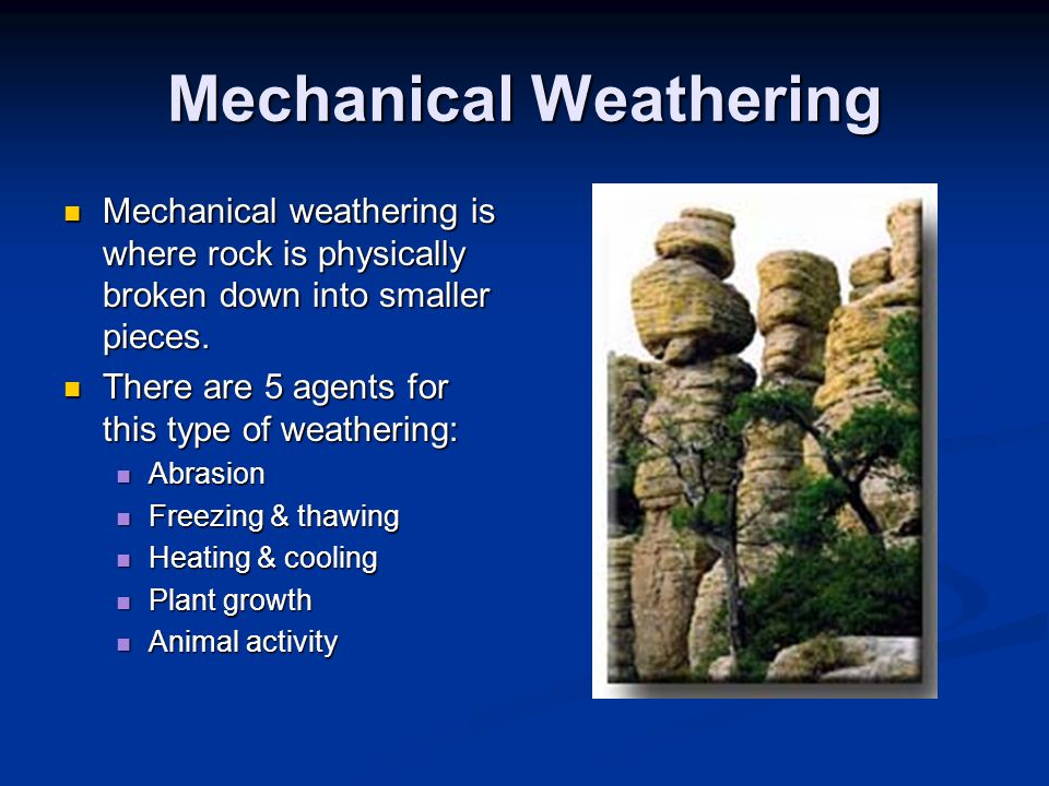 Weathering Weathering is the process that breaks down rock and other substances at the Earth's surface. There are 2 types of weathering: mechanical an