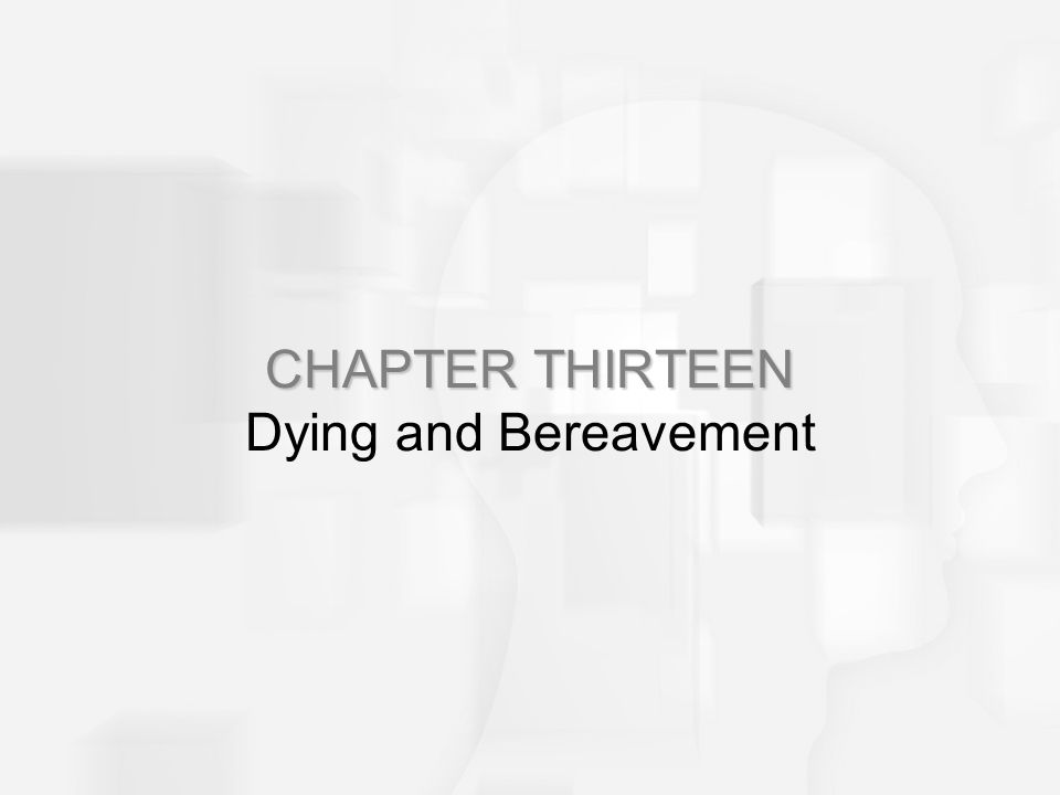 CHAPTER THIRTEEN CHAPTER THIRTEEN Dying and Bereavement