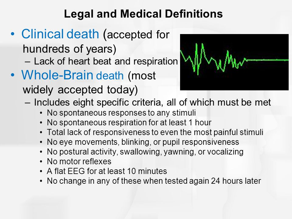 Legal and Medical Definitions Persistent vegetative state: a person does not recover following –Disruption of the blood flow to the brain –Severe head injury –Drug overdose –Abby Dorn case