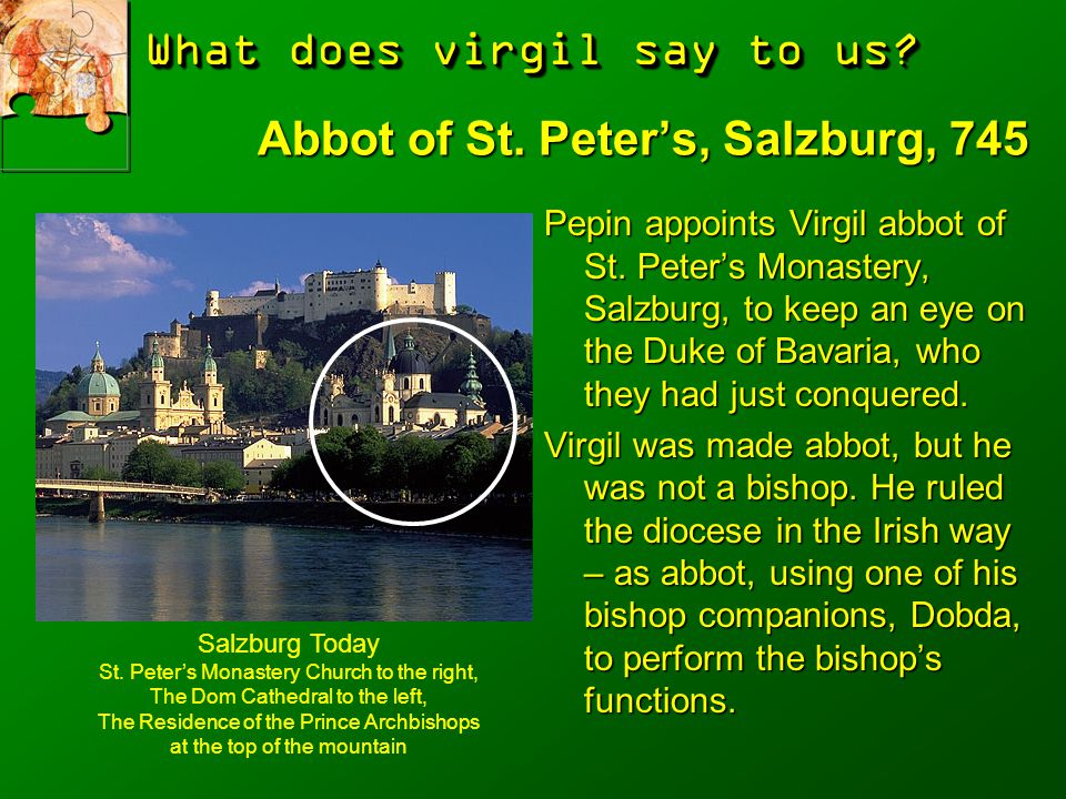 What does virgil say to us.Abbot of St. Peter's, Salzburg, 745 Pepin appoints Virgil abbot of St.