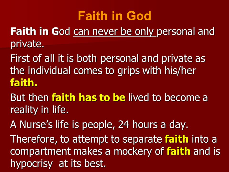 Faith in God can never be only personal and private. First of all it is both personal and private as the individual comes to grips with his/her faith.