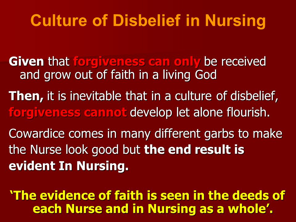 Given that forgiveness can only be received and grow out of faith in a living God Then, it is inevitable that in a culture of disbelief, forgiveness cannot develop let alone flourish.