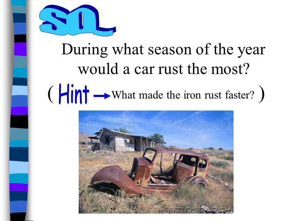 During what season of the year would a car rust the most? What made the iron rust faster? ( (