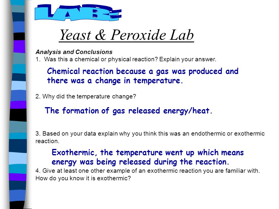 Yeast & Peroxide Lab Analysis and Conclusions 1.Was this a chemical or physical reaction.