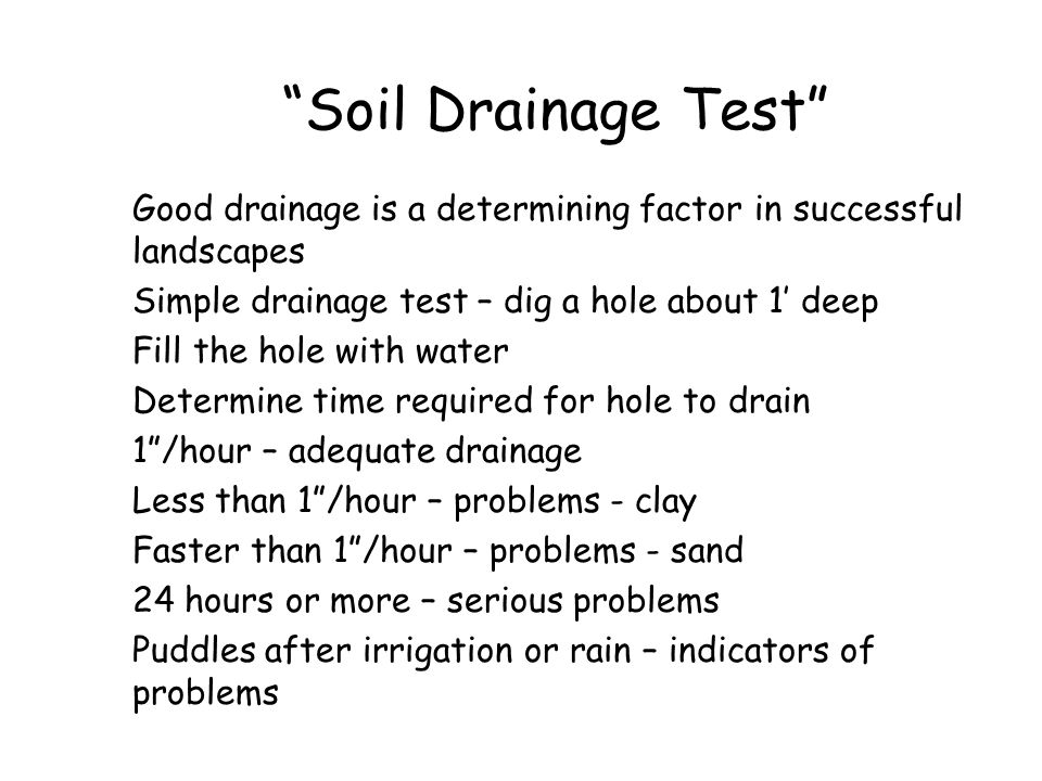 """""""Soil Drainage Test"""" Good drainage is a determining factor in successful landscapes Simple drainage test – dig a hole about 1' deep Fill the hole with"""