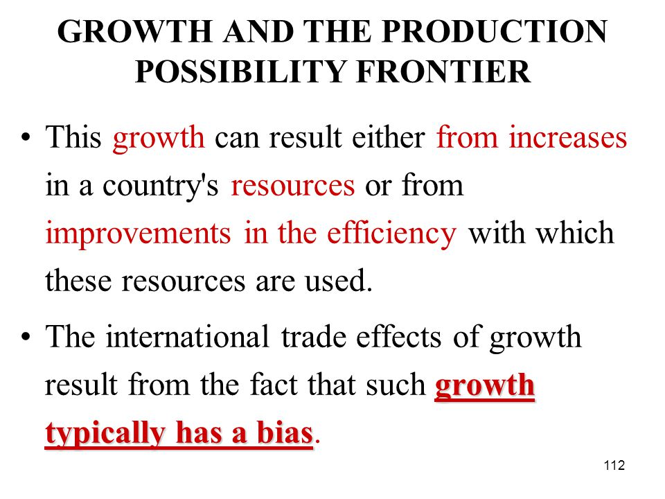 112 GROWTH AND THE PRODUCTION POSSIBILITY FRONTIER This growth can result either from increases in a country s resources or from improvements in the efficiency with which these resources are used.