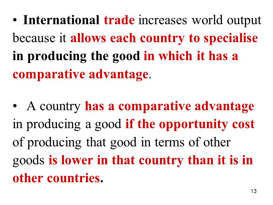 13 International trade increases world output because it allows each country to specialise in producing the good in which it has a comparative advantage.
