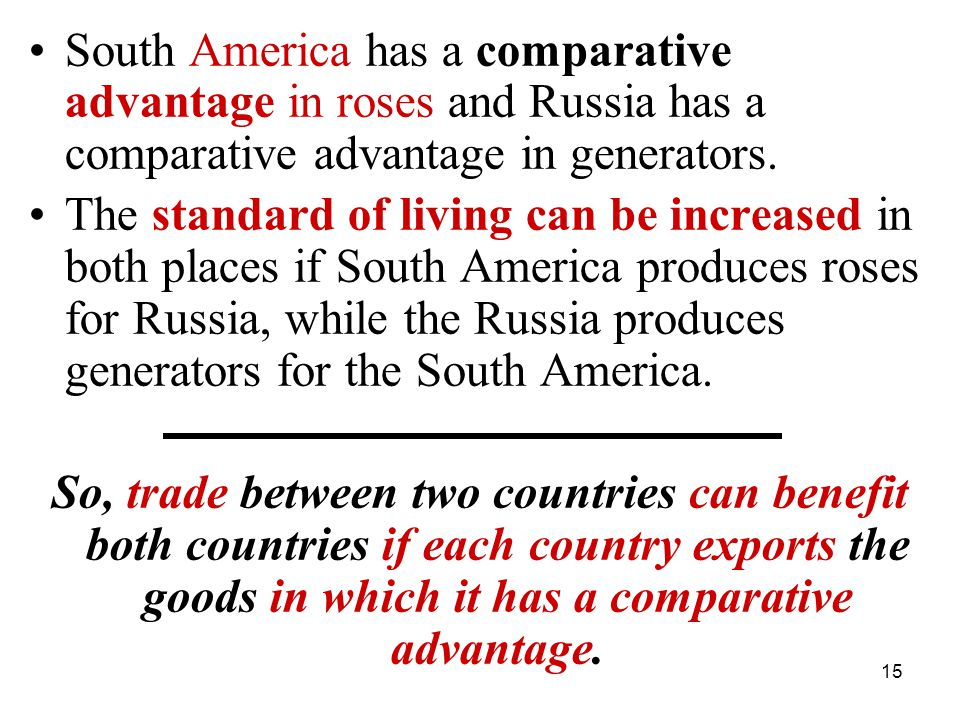 15 South America has a comparative advantage in roses and Russia has a comparative advantage in generators. The standard of living can be increased in