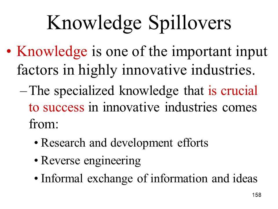 158 Knowledge is one of the important input factors in highly innovative industries.