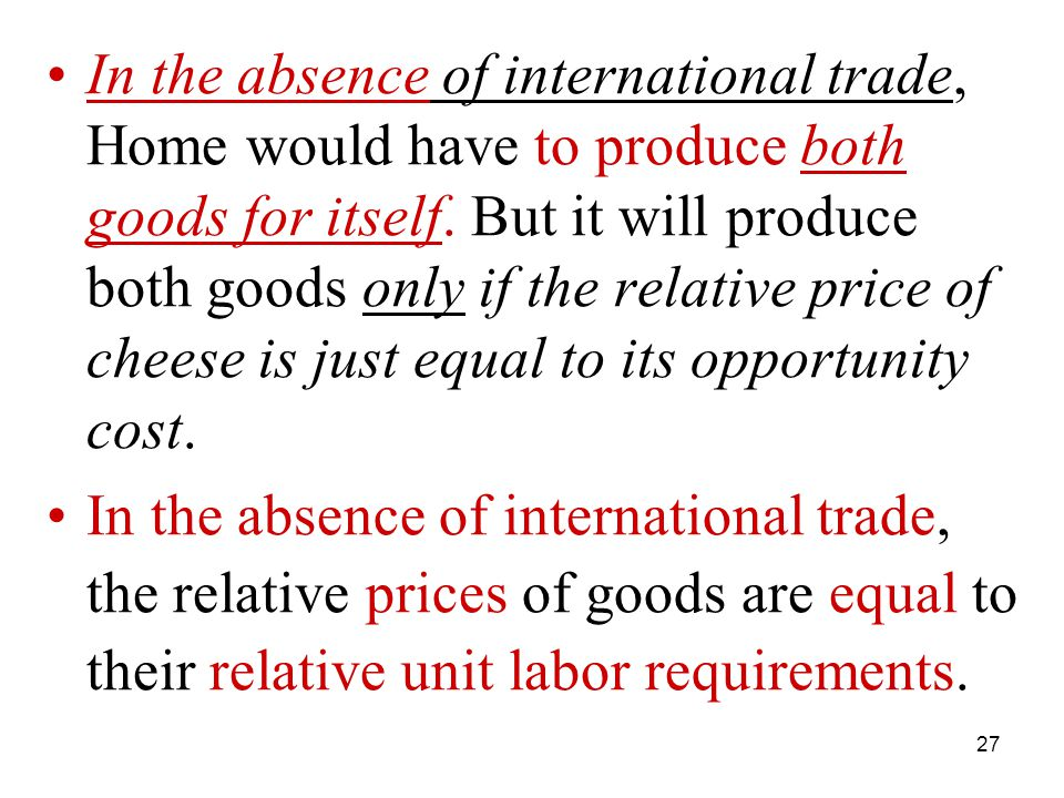 27 In the absence of international trade, Home would have to produce both goods for itself.
