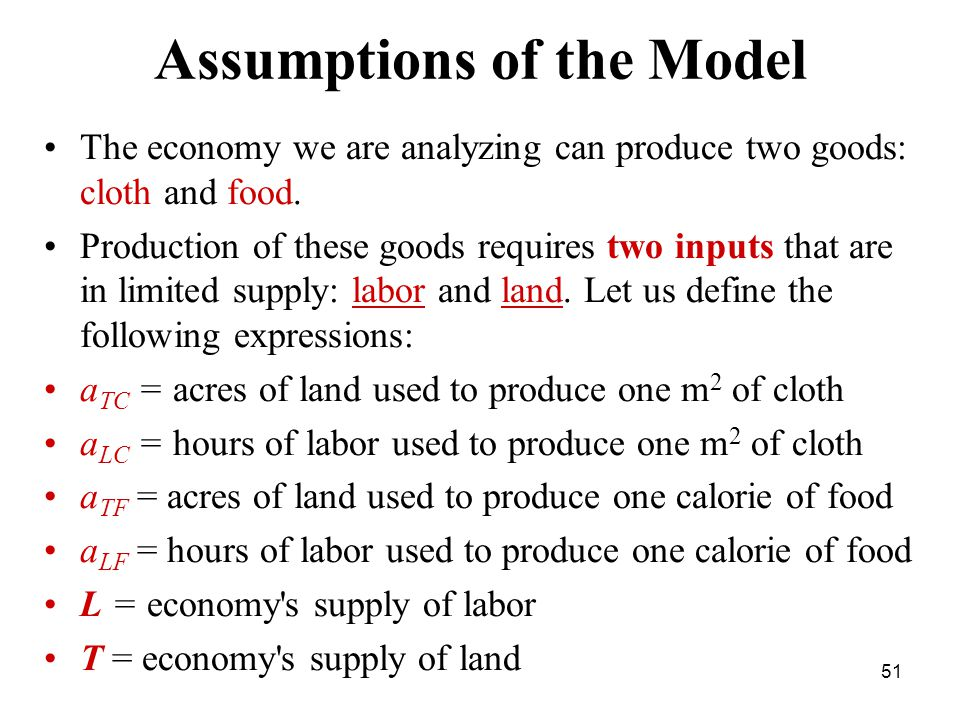 51 Assumptions of the Model The economy we are analyzing can produce two goods: cloth and food.