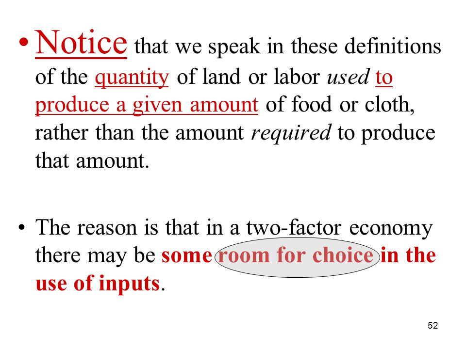 52 Notice that we speak in these definitions of the quantity of land or labor used to produce a given amount of food or cloth, rather than the amount required to produce that amount.