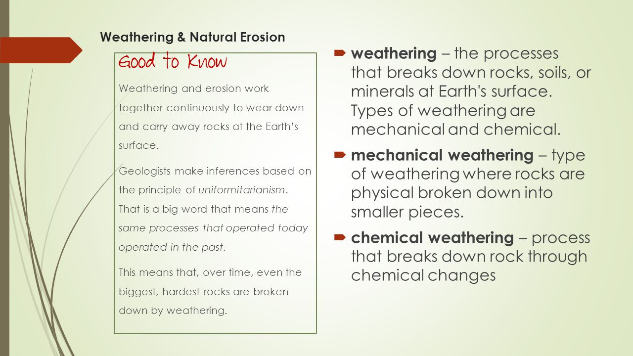  abrasion – the grinding away of rock by rock particles carried by water, ice, wind, or gravity.