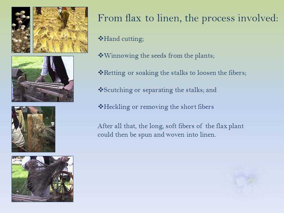 Today linen still has many uses:  Towels  Napkins  Tablecloths, placemats & runners  Bags  Aprons  Bed linen  Upholstery  Clothing