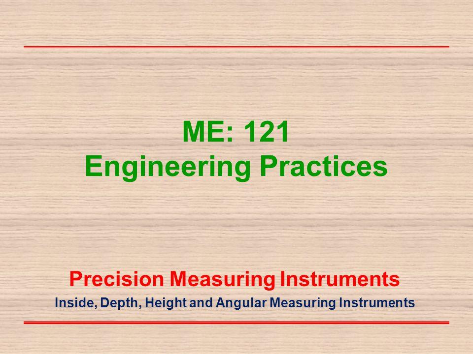 Week 3 Precision Measuring Instruments VERNIER CALIPER OUTSIDE MICRO METER INSIDE MICROMETER CALIPER INSIDE MICROMETER DEPTH MICROMETER VERNIER HEIGHT GAUGE VERNIER DEPTHGAUGE