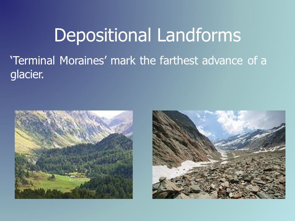 Depositional Landforms 'Terminal Moraines' mark the farthest advance of a glacier.