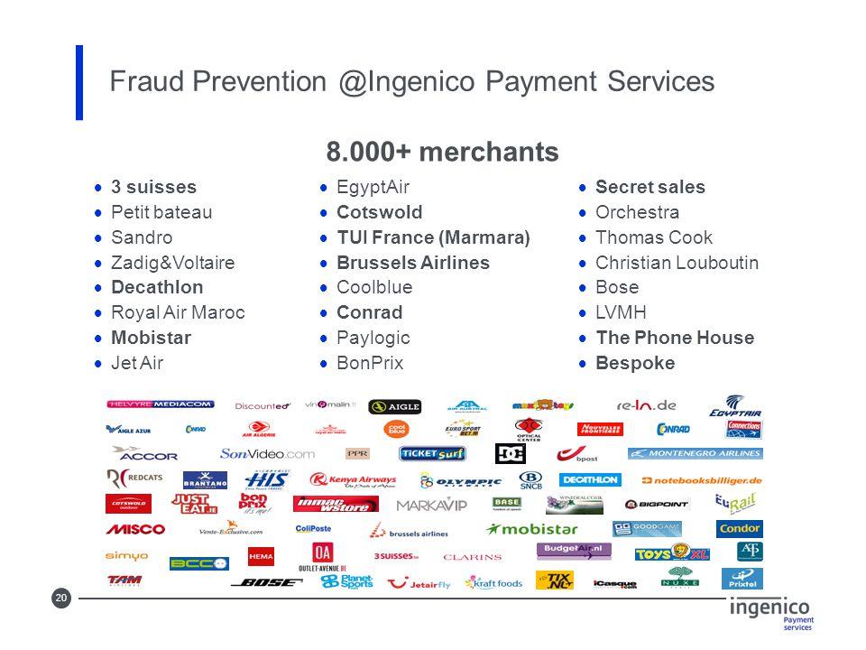 20 Fraud Prevention @Ingenico Payment Services 8.000+ merchants  3 suisses  Petit bateau  Sandro  Zadig&Voltaire  Decathlon  Royal Air Maroc  M