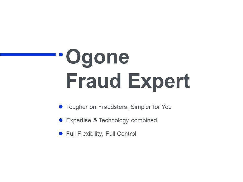 Ogone Fraud Expert Tougher on Fraudsters, Simpler for You Expertise & Technology combined Full Flexibility, Full Control