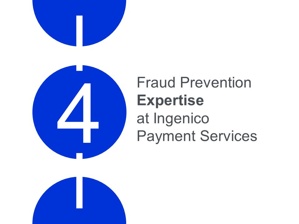 Fraud Prevention Expertise at Ingenico Payment Services 4