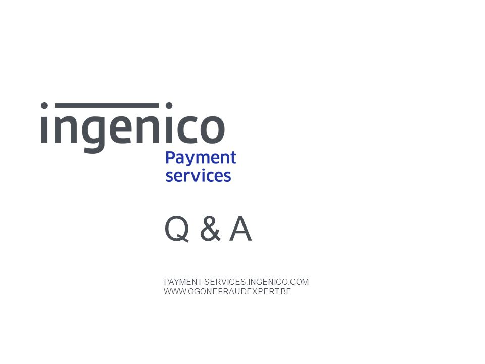 Q & A PAYMENT-SERVICES.INGENICO.COM WWW.OGONEFRAUDEXPERT.BE