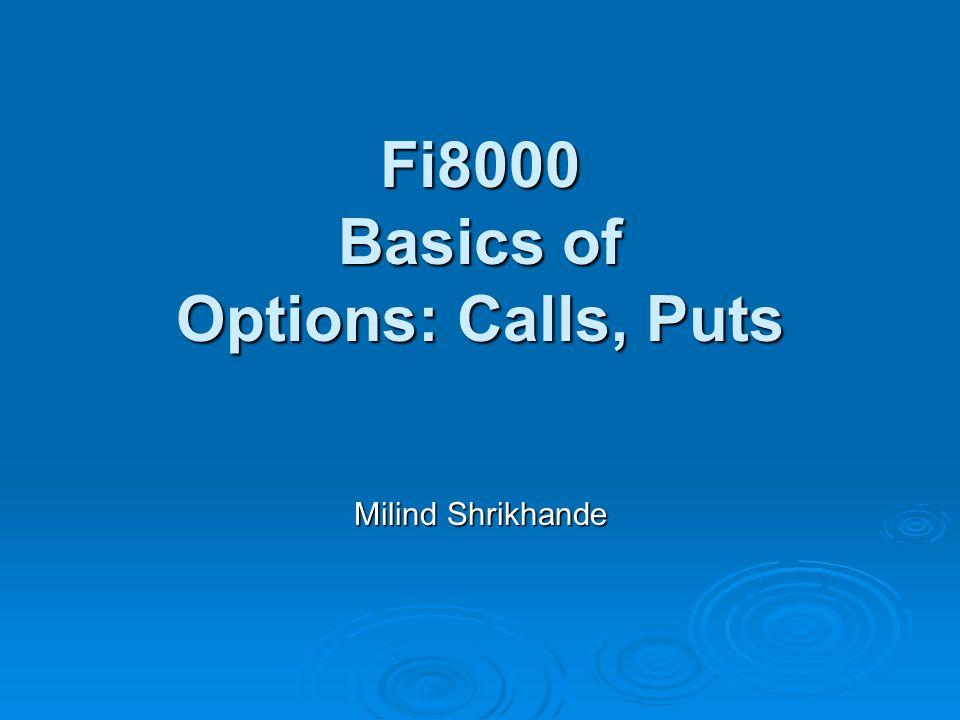 Fi8000 Basics of Options: Calls, Puts Milind Shrikhande
