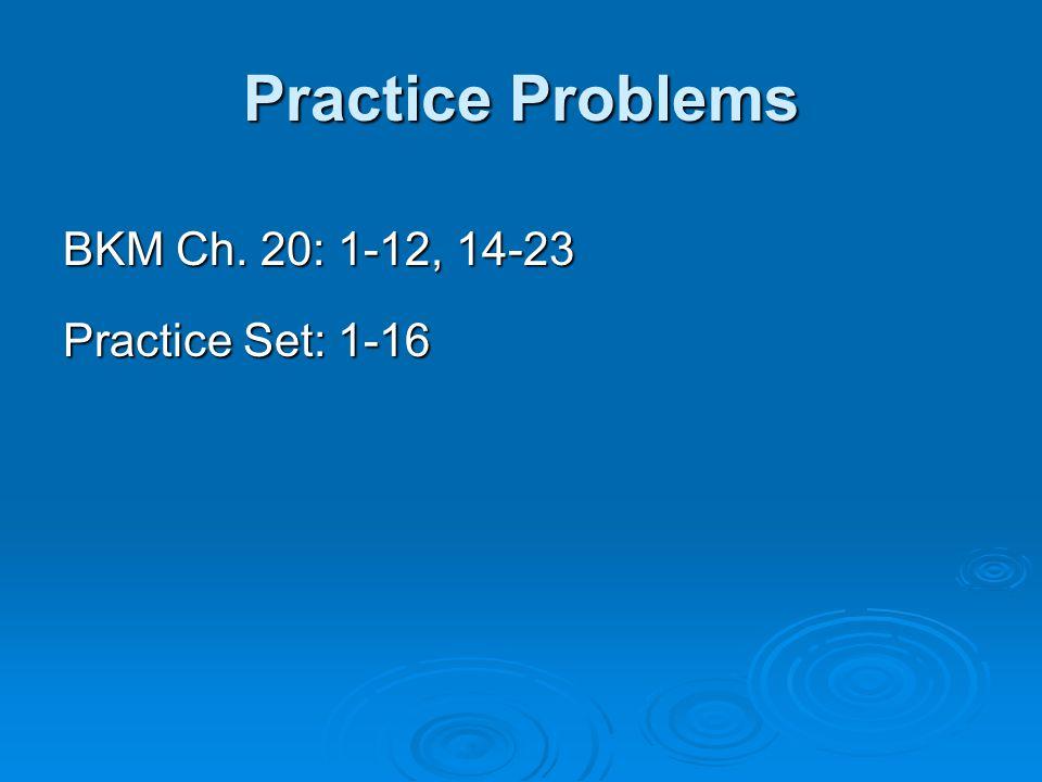Practice Problems BKM Ch. 20: 1-12, 14-23 Practice Set: 1-16