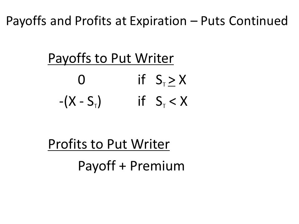 Payoffs to Put Writer 0if S T > X -(X - S T )if S T < X Profits to Put Writer Payoff + Premium Payoffs and Profits at Expiration – Puts Continued