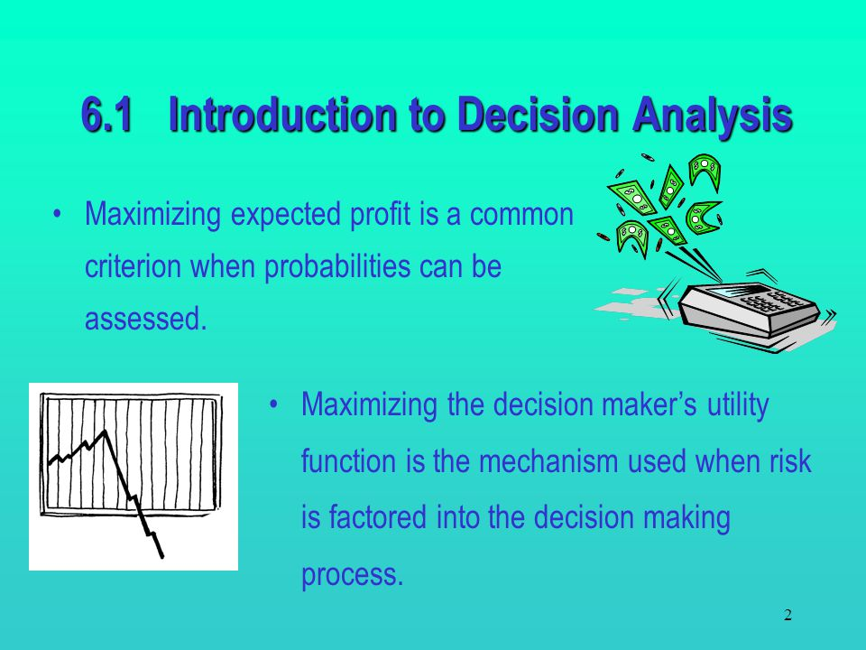 1 6.1 Introduction to Decision Analysis The field of decision analysis provides a framework for making important decisions. Decision analysis allows u
