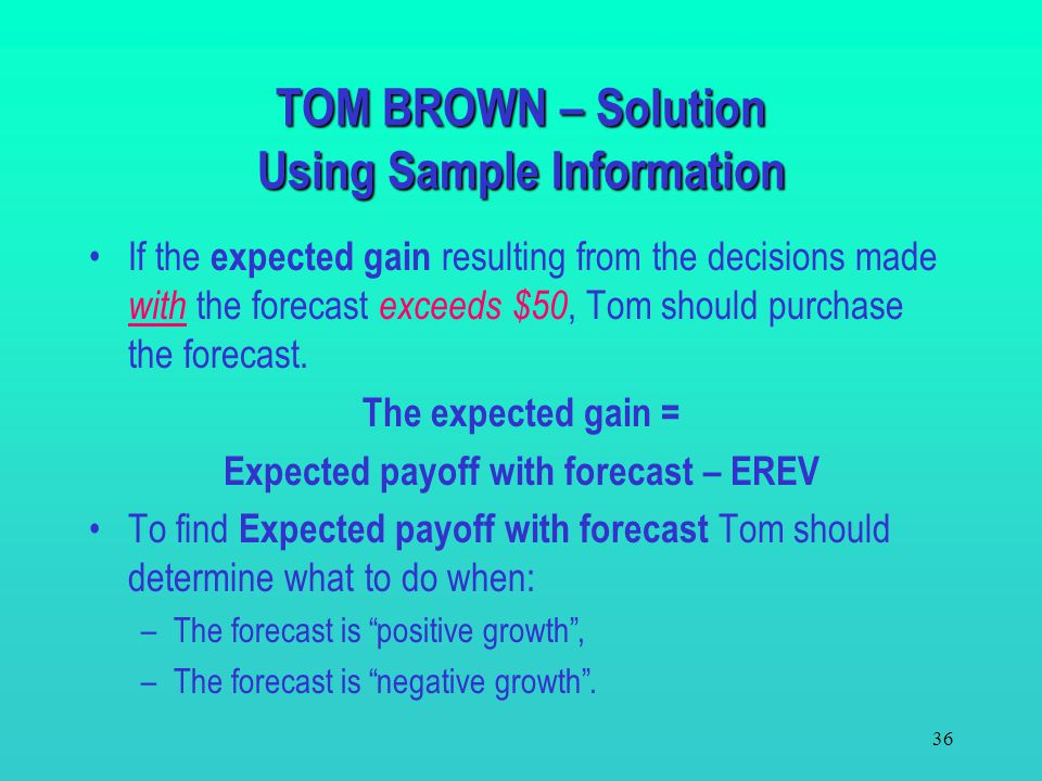 """35 TOM BROWN – Using Sample Information Tom can purchase econometric forecast results for $50. The forecast predicts """"negative"""" or """"positive"""" economet"""