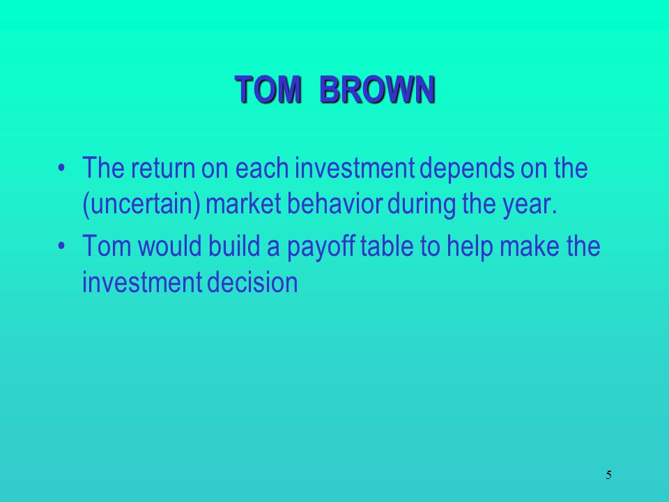 4 TOM BROWN INVESTMENT DECISION Tom Brown has inherited $1000. He has to decide how to invest the money for one year. A broker has suggested five pote