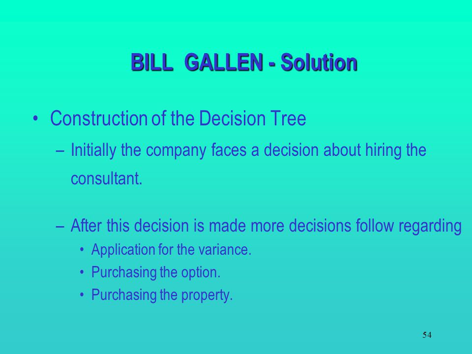 53 –A consultant can be hired for 5000 dollars. –The consultant will provide an opinion about the approval of the application P (Consultant predicts a