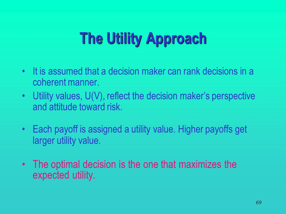 68 6.7 Decision Making and Utility Introduction –The expected value criterion may not be appropriate if the decision is a one-time opportunity with su