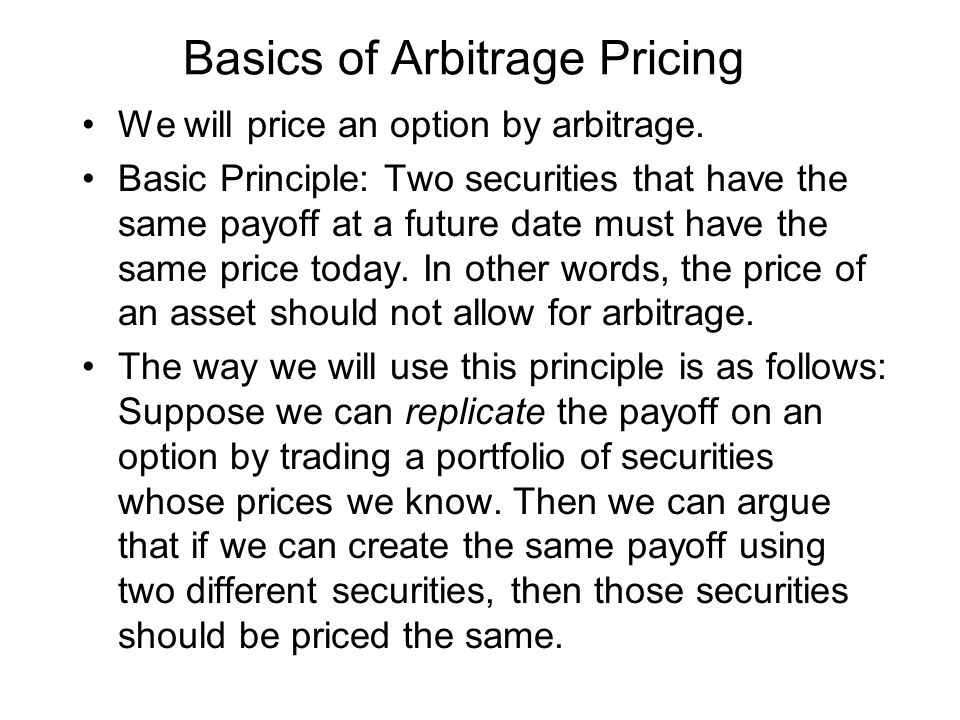 Basics of Arbitrage Pricing We will price an option by arbitrage.