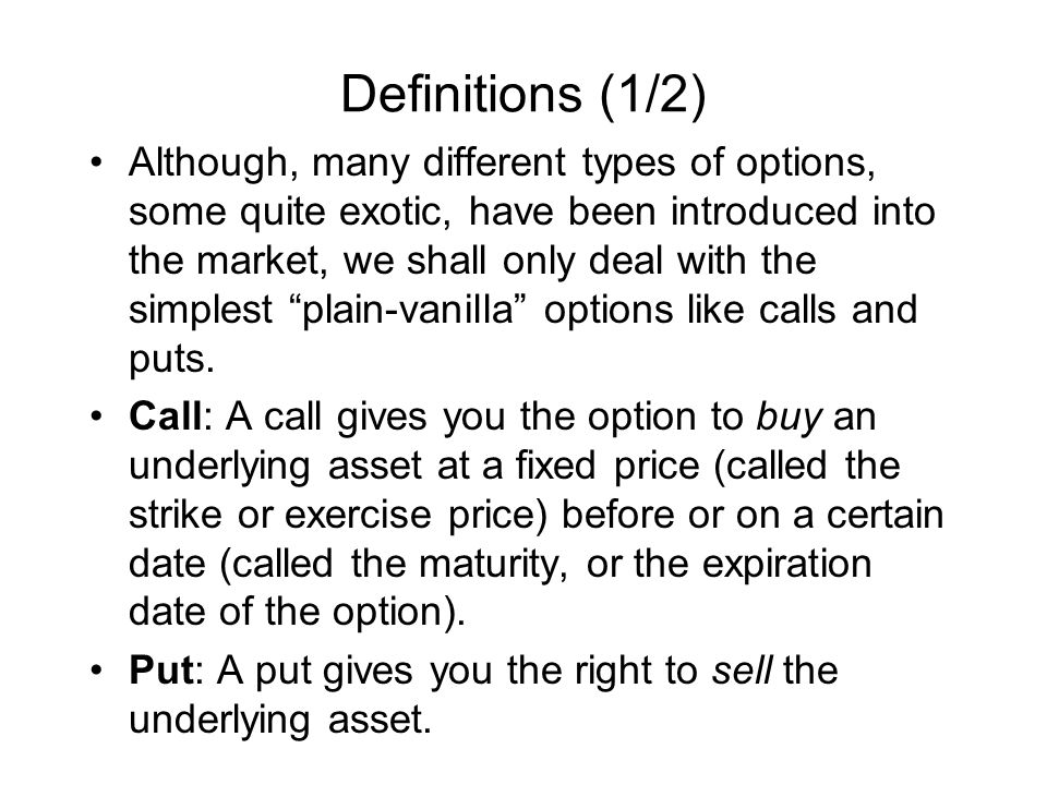 Definitions (2/2) A European option is one that can be exercised only on the maturity date.