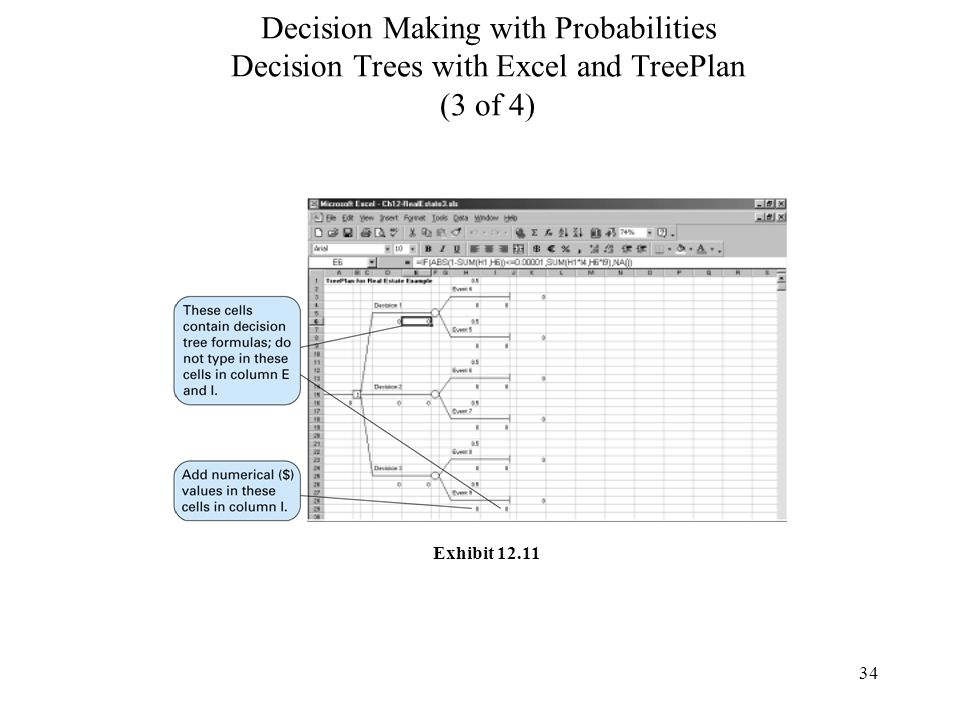 34 Decision Making with Probabilities Decision Trees with Excel and TreePlan (3 of 4) Exhibit 12.11