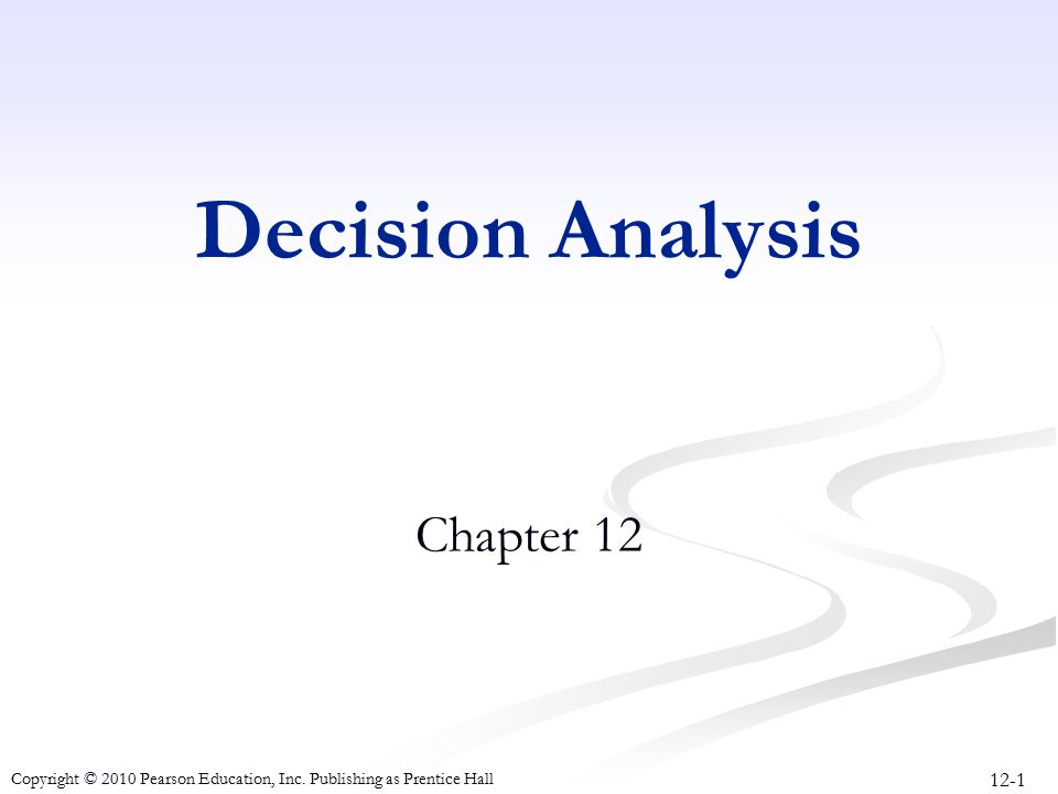 12-1 Copyright © 2010 Pearson Education, Inc. Publishing as Prentice Hall Decision Analysis Chapter 12
